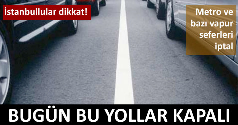 1 May�sta bu yollar kapal�