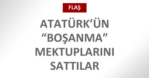 Atatrk'n mektuplarn sattlar!