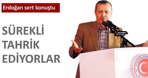 Erdoğan: Sürekli tahrik ediyorlar