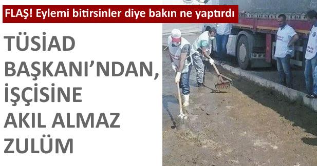 TÜSİAD Başkanı'ndan, işçisine akıl almaz zulüm
