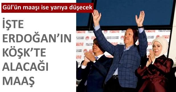 Erdoğanın Köşkte alacağı maaş