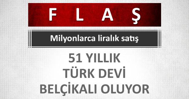 51 yıllık Türk devi Belçikalı oluyor