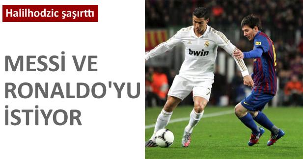 Messi ve Ronaldoyu istiyor
