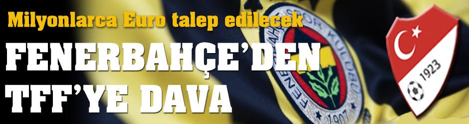 Fenerbahçe'den TFF'ye milyonlarca Euro'luk dava