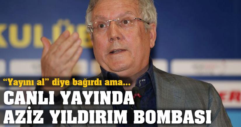 AZİZ YILDIRIM'DAN CANLI YAYINDA BOMBA SÖZLER
