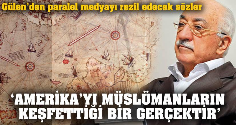 """Gülen: """"Amerika'yı Müslümanların keşfettiği bir gerçektir"""""""