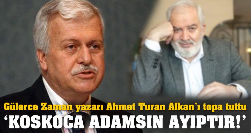 Gülerce Zaman yazarı Ahmet Turan Alkan'ı topa tuttu