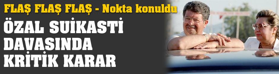 Özal suikasti davasında kritik karar