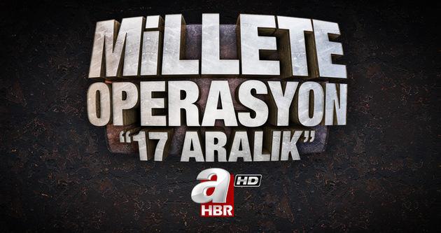 Millete operasyon '17 Aralık'
