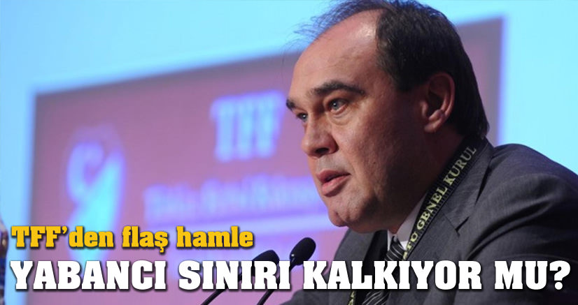 TFF'DEN FLAŞ YABANCI SINIRI KARARI!