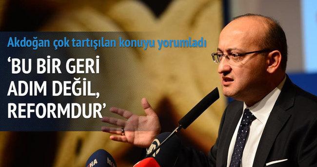 Yalçın Akdoğan: Bu bir geri adım değil, reformdur