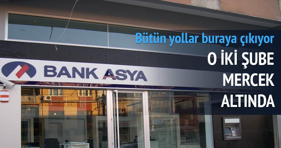 Bank Asya'nın o iki şubesi mercek altında