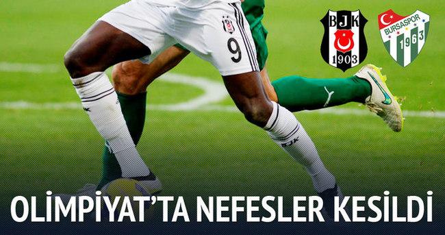 Beşiktaş - Bursaspor maçı nefesleri kesti