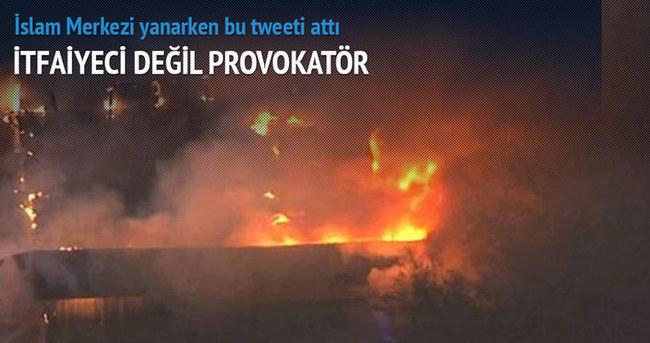 İslam enstitüsü yanarken 'Bırakın yansın' diye tweet attı