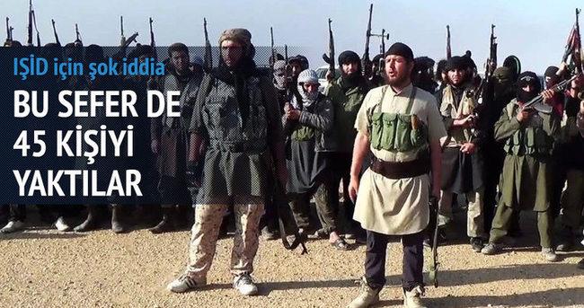 IŞİD bu seferde 45 kişiyi yaktı