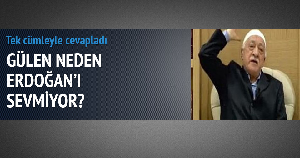Gülen neden Erdoğan'ı sevmiyor?