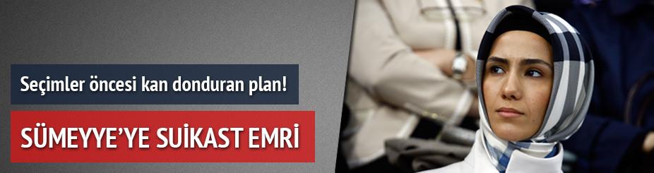 7 Haziran seçimleri öncesi kanlı plan! Sümeyye'ye suikast emri