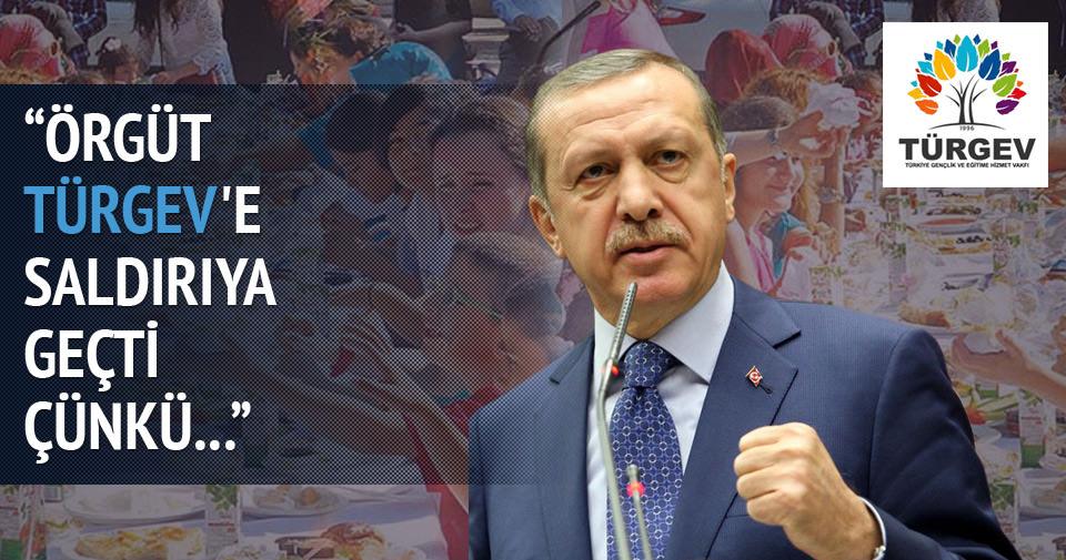 Erdoğan: Örgüt TÜRGEV'e saldırıya geçti çünkü...