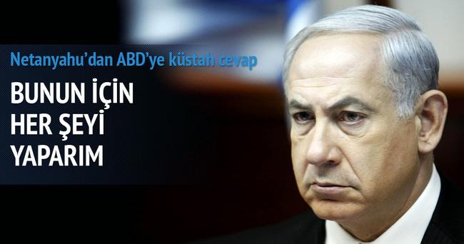 Netanyahu'dan ABD'ye küstah cevap