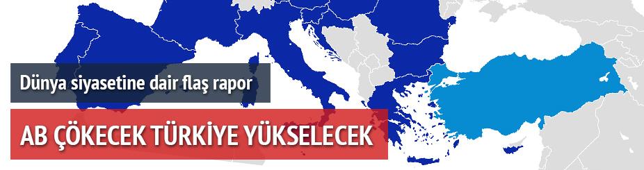 AB çökecek Türkiye yükselecek