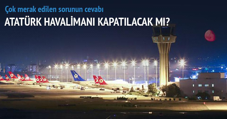 Atatürk Havalimanı kapatılacak, işte sebebi...