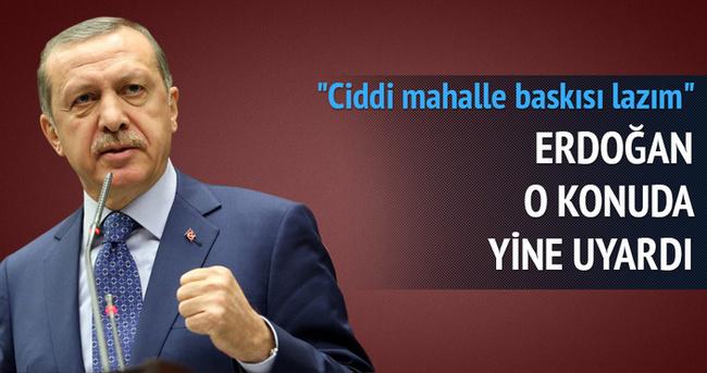 Erdoğan: Bu konuda ciddi mahalle baskısı lazım