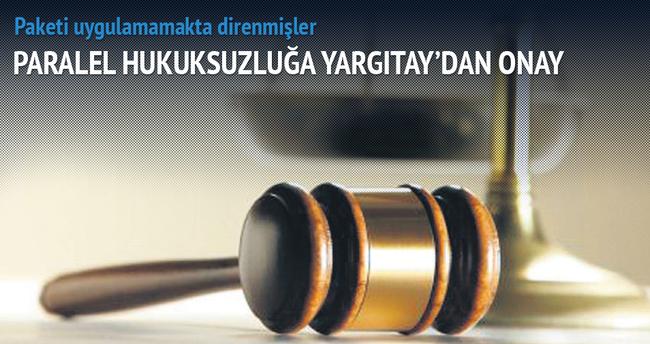 Hukuksuzluğa Yargıtay da onay vermiş