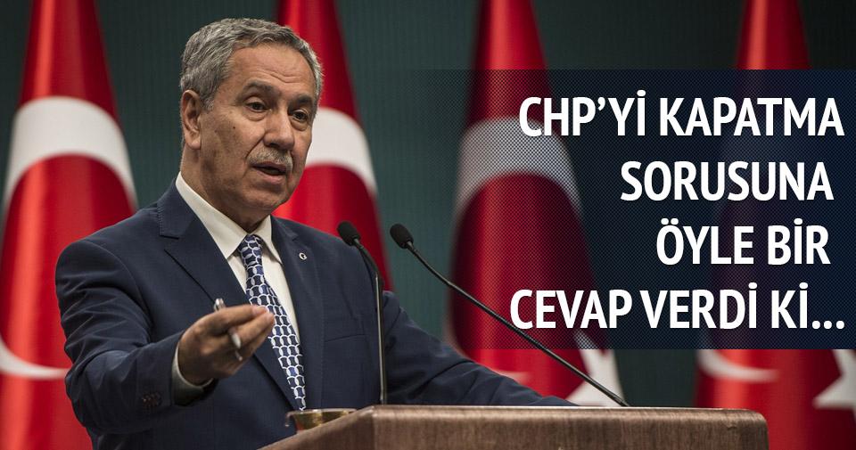 Arınç: CHP'yi neden kapatsınlar, CHP zaten kapalı