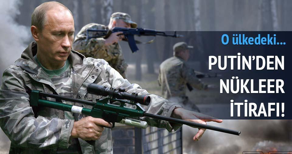 Putin'den nükleer itirafı