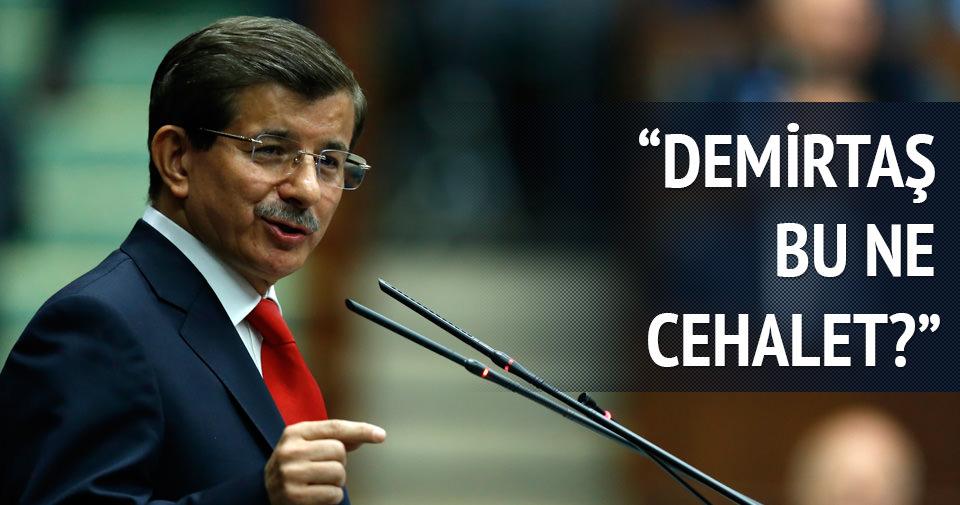 Davutoğlu: Demirtaş bu ne cehalet?