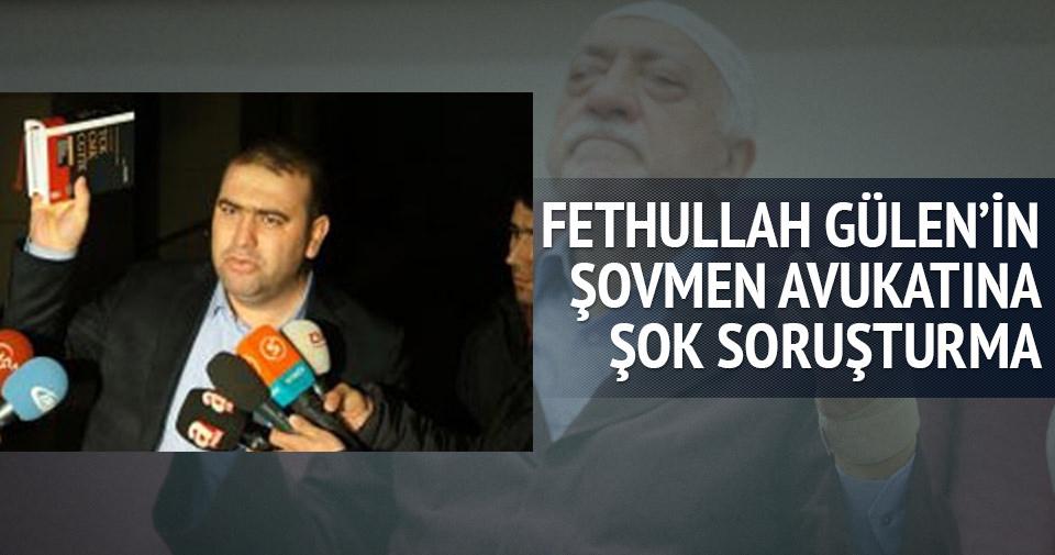 Gülen'in şovmen avukatına şok soruşturma