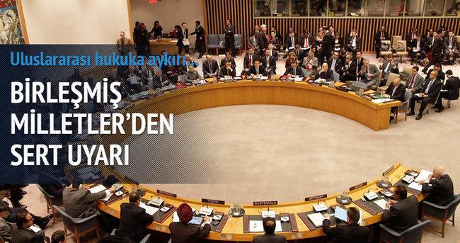 Birleşmiş Milletler'den İsrail'e uyarı