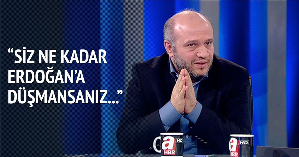 Siz ne kadar Erdoğan düşmanıysanız biz de o kadar Erdoğan'ın yanındayız