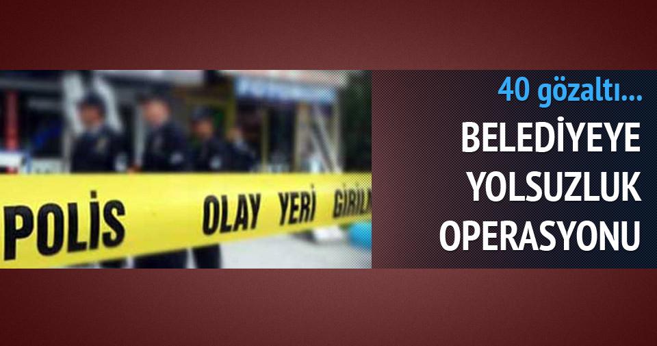 Belediyeye yolsuzluk operasyonu: 40 gözaltı