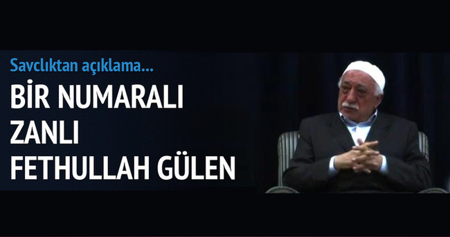 Bir numaralı zanlı Fethullah Gülen