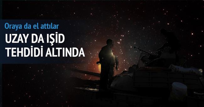 'Uzay' da IŞİD tehdidi altında!