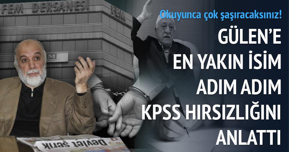 Gülen'e en yakın isim adım adım KPSS hırsızlığını anlattı