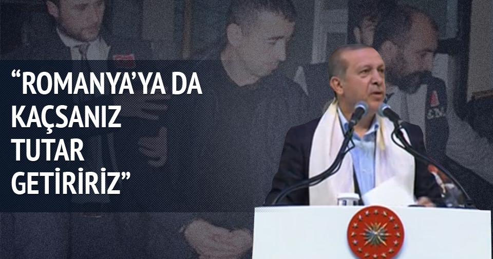 Erdoğan: Nereye kaçarsanız kaçın sizi bulacağız