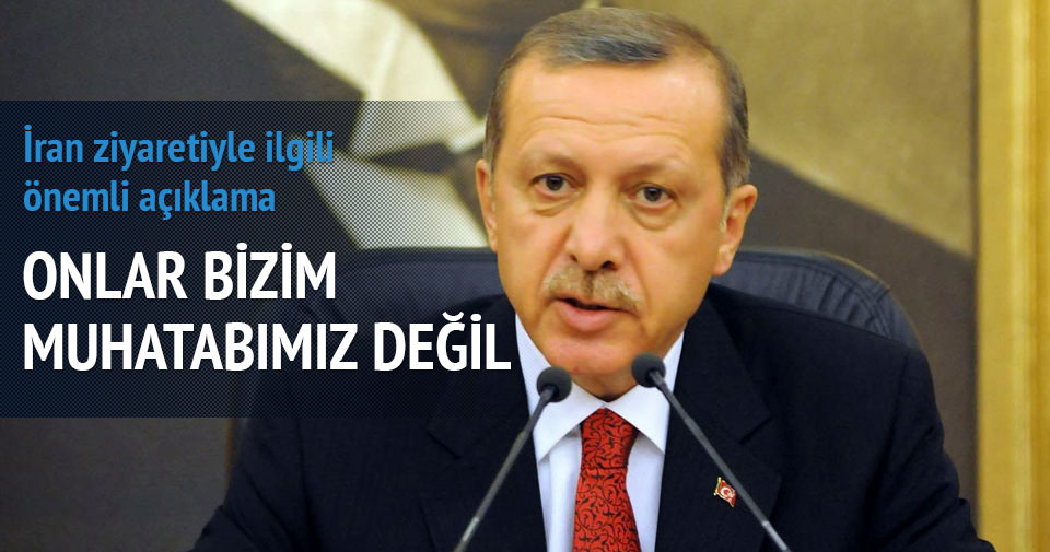 Erdoğan: İran'dan yapılan açıklamalar benim muhattabım değil