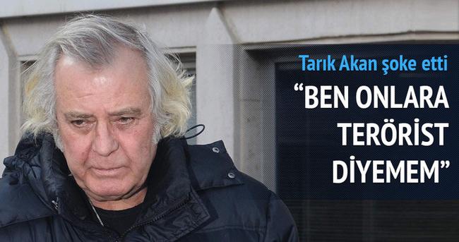 Hayatı Durdurun diyen Tarık Akan terörist diyemedi