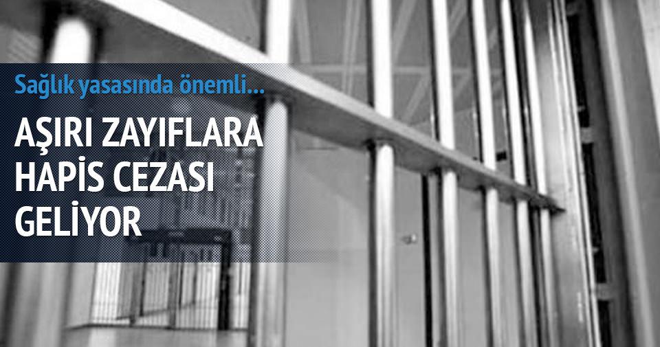 AŞIRI ZAYIFLARA HAPİS CEZASI VERİLECEK!