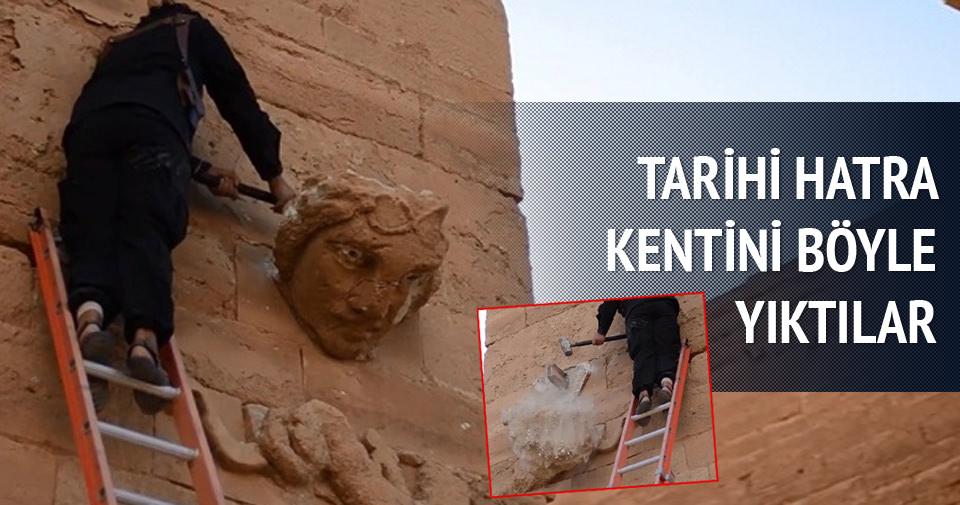 Tarihi Hatra kentini böyle yıktılar