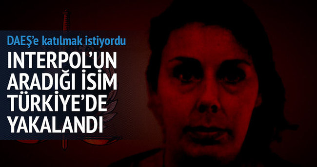 İnterpol arıyordu Türkiye'de yakalandı