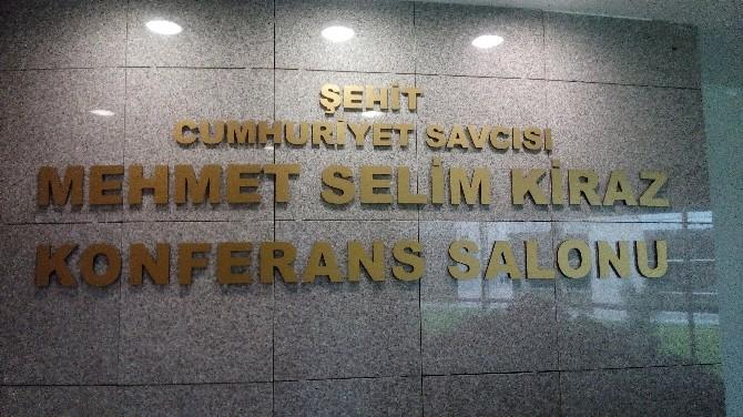 Şehit Savcı Kiraz'ın Adı, Adliyenin Konferans Salonuna Verildi