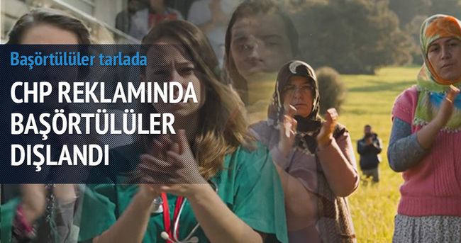 CHP'nin reklamında başörtülüler böyle dışlandı