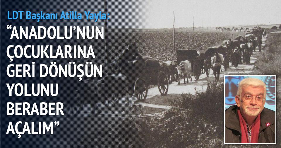 """""""Anadolu'nun çocuklarına geri· dönüşün yolunu beraber açalım"""""""