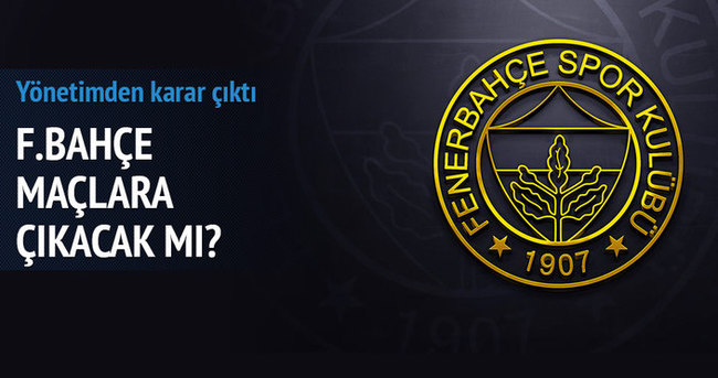 Fenerbahçe maçlara çıkacak mı? Karar çıktı