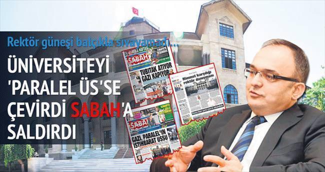 Paralel rektör paniğe kapıldı SABAH'a saldırdı