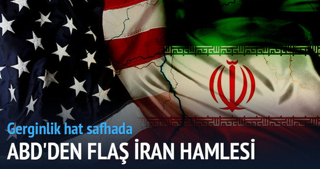 ABD'den flaş İran hamlesi! Gerginlik hat safhada