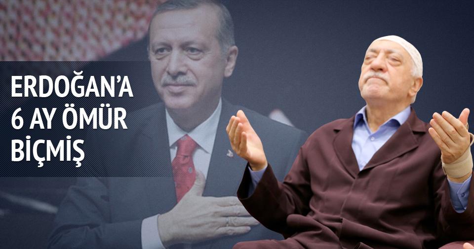 Erdoğan'a 6 ay ömür biçmiş!